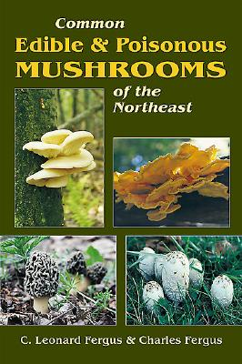 Common Edible and Poisonous Mushrooms of the Northeast By Fergus, Charles L.