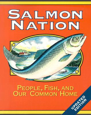 Salmon Nation By Woody, Elizabeth/ Lichatowich, Jim/ Manning, Richard/ House, Freean/ Zuckerman, Seth/ Wolf, Edward C. (EDT)